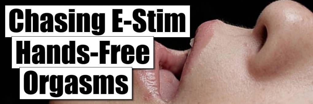 Persiguiendo un orgasmo manos libres E-stim